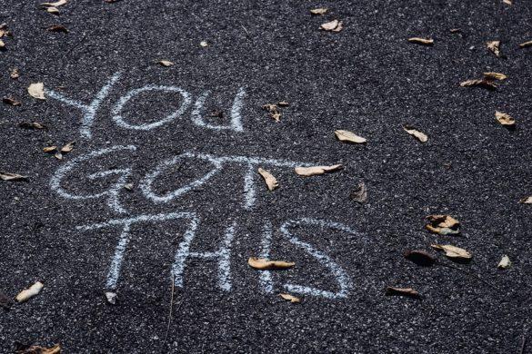 You Got This written on asphalt